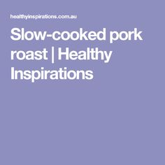 Slow-cooked pork roast   Healthy Inspirations