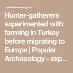 Hunter-gatherers experimented with farming in Turkey before migrating to Europe | Popular Archaeology - exploring the past