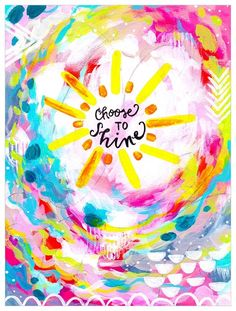 The choice to let yourself shine is always the best one! Shop this and more uplifting motivational art from the talented Bethany Joy. Cute Quotes, Happy Quotes, Positive Quotes, Happiness Quotes, Play Quotes, Choose Happiness, Positive Phrases, Funny Quotes, Happy Words