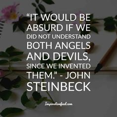 30 John Steinbeck Quotes To Give You a New Perspective On Life John Steinbeck Quotes, Angel And Devil, Perspective On Life, Words Quotes, Author, Culture, Inspiration, Biblical Inspiration, Word Sentences