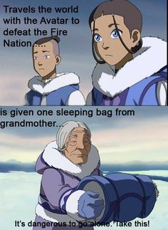 Re-watching Avatar: The Last Air Bender...couldn't help but chuckle at this part lol She doesn't give them food or weapons or even extra clothes.