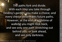 From 'Sandman: Season of Mists' by Neil Gaiman Fabulous Quotes, Great Quotes, Neil Gaiman Quotes, Make A Choice, Wonder Quotes, Wishes For You, Fantasy Books, You Take, Looking Back