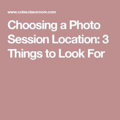 Choosing a Photo Session Location: 3 Things to Look For