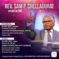 Rev. Sam P. Chelladurai speaks in UAE! Day 01: Date: 09 February 2017 (Thursday) Time: 07:30 pm to 9:00 pm Day 02: Date: 10 February 2017 (Friday) Time: 5:00 pm to 7:00 pm  Contact: Pastor Donald Victor, +971-529157744 / +971-050-6516619 http://www.revsam.org/upcoming-events?utm_source=pinterest&utm_medium=link&utm_campaign=eventpromo-vcfse20170204