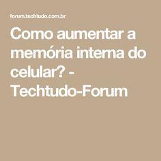 Como aumentar a memória interna do celular? - Techtudo-Forum