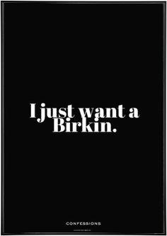 I Just Want A Birkin