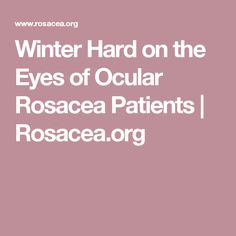 Winter Hard on the Eyes of Ocular Rosacea Patients | Rosacea.org