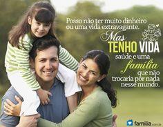 Tenho vida, saúde e uma família que não trocaria por nada nesse mundo!