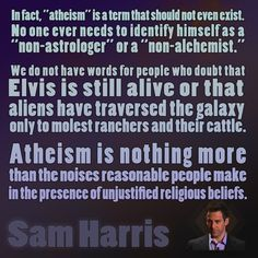 If it wasn't for stupid people with delusions of imaginary friends, there'd be no need for the word 'atheist'.