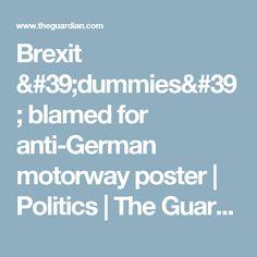 Brexit 'dummies' blamed for anti-German motorway poster Vote Leave, World War Two, The Guardian, Blame, Campaign, German, Politics, Poster, Deutsch