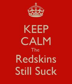 KEEP CALM The  Redskins Still Suck