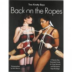 Two Knotty Boys Back on the Ropes. This is the perfect beginners guide for those interested in rope bondage as it follows on from the original Two Knotty Boys Showing You the Ropes. Valuable information about safety, and purchasing bondage rope with easy to follow step by step illustrations with descriptive captions. This book is the next best thing to attending a rope demo.