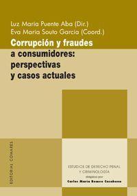 CORRUPCIÓN Y FRAUDES A CONSUMIDORES: PERSPECTIVAS Y CASOS ACTUALES. Luz María Puente Aba (dir.); Eva María Souto García (coord.) Localización: 343/COR/cor