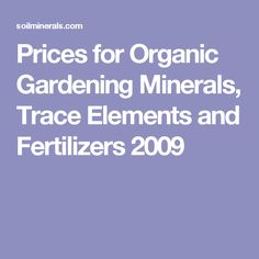 Prices for Organic Gardening Minerals, Trace Elements and Fertilizers 2009