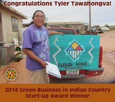 Today, we are excited to announce Tyler Tawahongva as the winner of the 2014 Green Business in Indian Country Start-Up Award. Mr. Tawahongva, a Hopi member of the Coyote Clan from Hotevilla, Arizona, will receive up to $40,000 in start-up capital and technical assistance to expand his company, Cloud Nine Recycling. Congrats, Tyler!