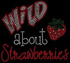 WILD about Strawberries rhinestone transfer bling iron on. $13.00, via Etsy.