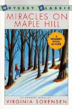 Miracles on Maple Hill by Virginia Sorensen|1957 Newberry Winner|Marly and her family share many adventures when they move from the city to a farmhouse on Maple Hill.