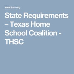 State Requirements – Texas Home School Coalition - THSC