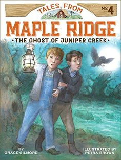 Tales From Maple Ridge No. 4: The Ghost of Juniper Creek by Grace Gilmore, illustrated by Petra Brown