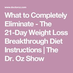 What to Completely Eliminate - The 21-Day Weight Loss Breakthrough Diet Instructions | The Dr. Oz Show
