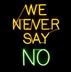 We Never Say No