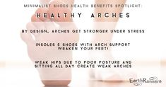Healthy arches start with healthy feet and healthy hips! Barefoot Running, Barefoot Shoes, Minimalist Shoes, Bone Health, Health Matters, Arches, Health Benefits, Sandals, Healthy