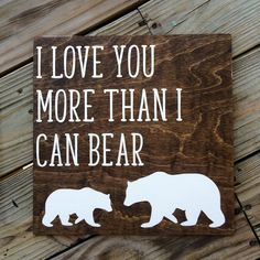 I love you more than I can bear / nursery decor wood sign / wooden nursery sign / animal nursery by LifeLessOrdinaryShop on Etsy https://www.etsy.com/listing/464862265/i-love-you-more-than-i-can-bear-nursery