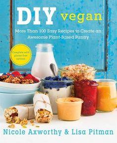 DIY Vegan: More Than 100 Easy Recipes to Create an Awesome Plant-Based Pantry: Nicole Axworthy, Lisa Pitman: 9781250058713: Amazon.com: Books