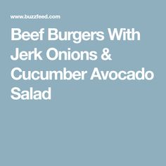 Beef Burgers With Jerk Onions & Cucumber Avocado Salad