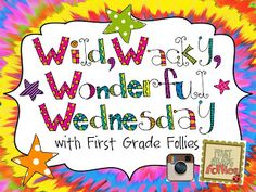 Link up with First Grade Follies for Wild, Wacky, Wonderful, Wednesday! It's a mid-week link up to share the happenings in our every-day-is-different lives! www.firstgradefollies.com