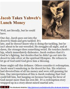 """Things Yahweh Detests:  Jacob Takes Yahweh's Lunch Money.  > > > What Yahweh hates the most is idolatry, especially equating jesus with HIM. He also loathes cross dressing. A woman must not wear men's clothing, nor a man wear women's clothing, for the LORD your God detests anyone who does this..Deuteronomy 22-5.  > >  Einstein on the Abrahamic idolatries: The worship of false gods such as Yahweh is not only """"unworthy but also fatal"""", with """"incalculable harm to human progress."""""""