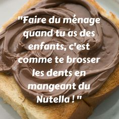 "/ "" When you have children, cleaning your house is just like brushing your teeth while you're eating Nutella ( Chocolate ) Words Quotes, Love Quotes, Quote Citation, French Quotes, Learn French, Funny Stories, Positive Attitude, Cool Words, Food Porn"