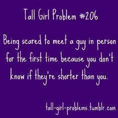 Tall Girl Problems...Has happened and it turned out he was really cute but about 2 inches too short =\