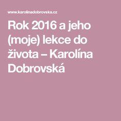 Rok 2016 a jeho (moje) lekce do života – Karolína Dobrovská