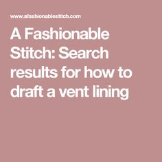 A Fashionable Stitch: Search results for how to draft a vent lining