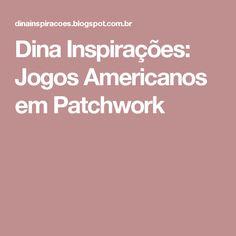 Dina Inspirações: Jogos Americanos em Patchwork