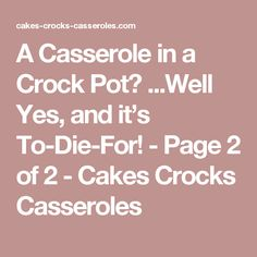 A Casserole in a Crock Pot? ...Well Yes, and it's To-Die-For! - Page 2 of 2 - Cakes Crocks Casseroles