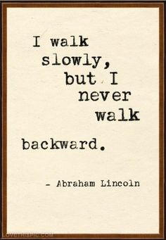 I never walk backward quotes quote quotes and sayings image quotes picture quotes abraham lincoln quotes