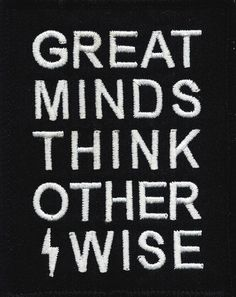 Great Minds Think Other Wise - Embroidered Patch made by CBF Labels