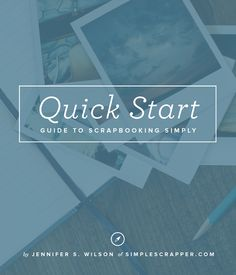Start scrapbooking simply today with this FREE guide from simplescrapper.com