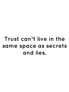 Trust can't live in the same space as secrets and lies. Bad Quotes, Dope Quotes, Trust Quotes, Reality Quotes, Words Quotes, Quotes To Live By, Funny Quotes, Attitude Quotes, Sayings