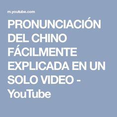 PRONUNCIACIÓN DEL CHINO FÁCILMENTE EXPLICADA EN UN SOLO VIDEO - YouTube