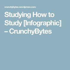 Studying How to Study [Infographic] – CrunchyBytes