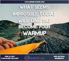 What seems impossible today, will one day becoe your warmup | BrainSharp Supplements