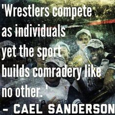 wrestling is life quotes   Wrestlers compete as individuals, yet the sport builds camaraderie ...