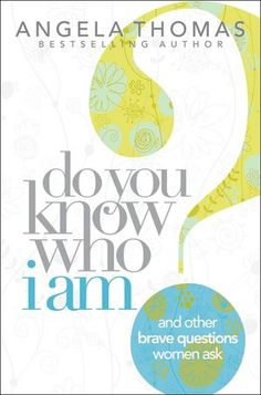 do you know who I am ~ angela thomas