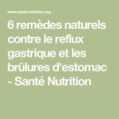 6 remèdes naturels contre le reflux gastrique et les brûlures d'estomac - Santé Nutrition