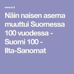 Näin naisen asema muuttui Suomessa 100 vuodessa - Suomi 100 - Ilta-Sanomat