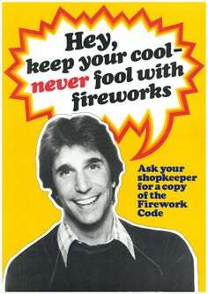 Firework safety advice courtesy of The Fonz The 5th Of November, Happy 4 Of July, Happy Day, Firework Safety, The Fonz, Punk Rock Girls, Teenage Wasteland, Safety Posters, Fear And Loathing