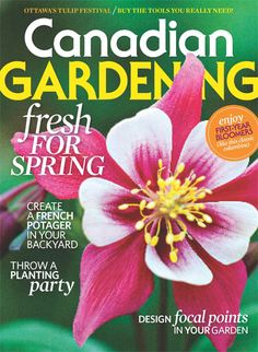 April 2013 issue: Enjoy first-year bloomers, create a French potager in your backyard, throw a planting party, and more! Ottawa Tulip Festival, Planting, Magazines, Gardens, Backyard, French, Create, Spring, Party